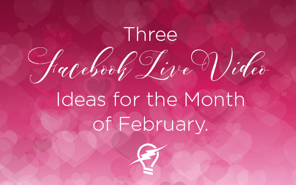 Current360 - Three Facebook Live Video Ideas February 2018